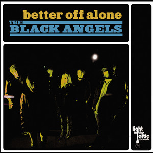 The Black Angels - Better Off Alone