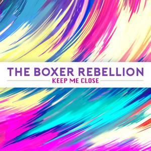 The Boxer Rebellion - Keep Me Close