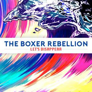 The Boxer Rebellion - Let's Disappear