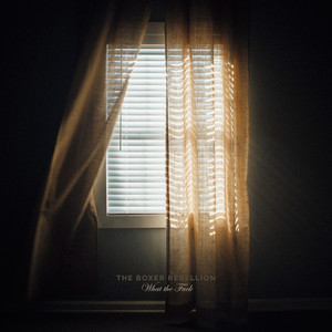 The Boxer Rebellion - What The Fuck