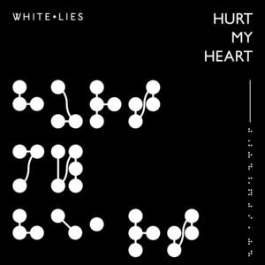 White Lies - Hurt My Heart
